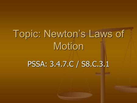 Topic: Newton's Laws of Motion PSSA: 3.4.7.C / S8.C.3.1.