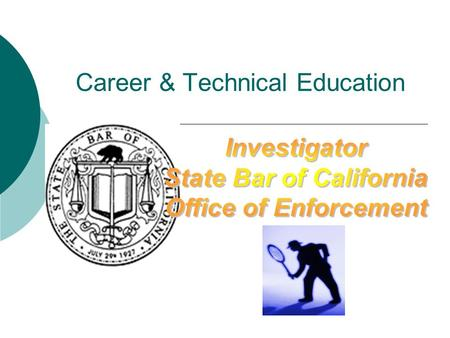 Career & Technical Education. Externship Goals  To understand how the State Bar regulates and disciplines over 220,000 attorneys in California  To understand.