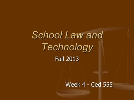 School Law and Technology Fall 2013 Week 4 - Ced 555.
