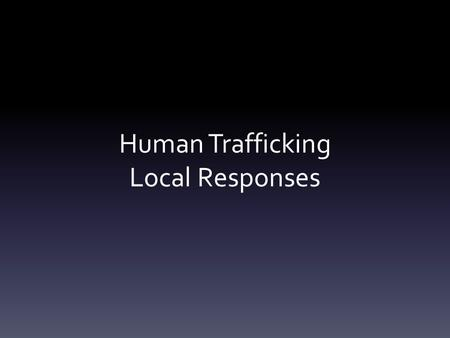 Human Trafficking Local Responses. Christina Sambor North Dakota Human Trafficking Task Force.