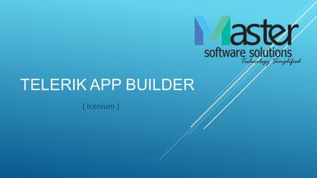 TELERIK APP BUILDER ( Icenium ). POINTS TO DISCUSS  Introduction  Features  Versions  Supported Frameworks.