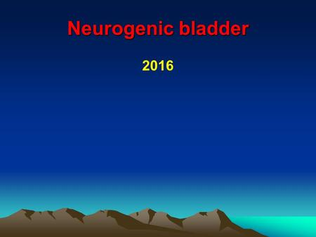 Neurogenic bladder 2016. Neurogenic bladder The urinary bladder is probably the only visceral smooth muscle that is under complete voluntary control from.