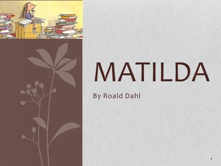 By Roald Dahl 1 MATILDA. 2 Matilda is very smart girl.