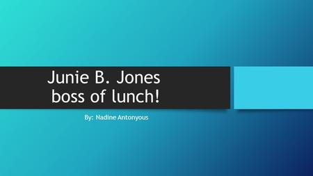 Junie B. Jones boss of lunch! By: Nadine Antonyous.