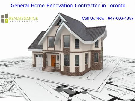 General Home Renovation Contractor in Toronto Call Us Now : 647-606-4357.