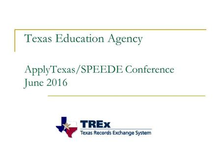 Texas Education Agency ApplyTexas/SPEEDE Conference June 2016.
