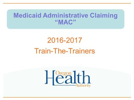 "Medicaid Administrative Claiming ""MAC"" 2016-2017 Train-The-Trainers."