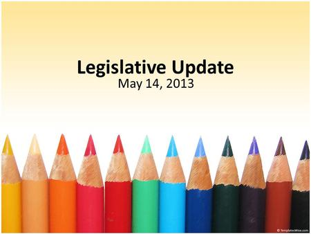 Legislative Update May 14, 2013. FY2013-2014 Budget  Senate Finance Committee finalized Budget (5/3/13) Budget to be debated in full Senate on 5/15/13.