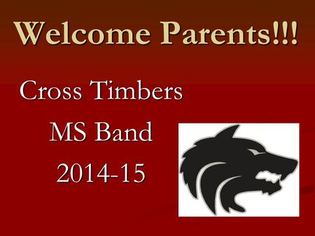 Welcome Parents!!! Cross Timbers MS Band 2014-15.