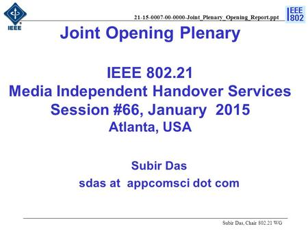 21-15-0007-00-0000-Joint_Plenary_Opening_Report.ppt Joint Opening Plenary IEEE 802.21 Media Independent Handover Services Session #66, January 2015 Atlanta,