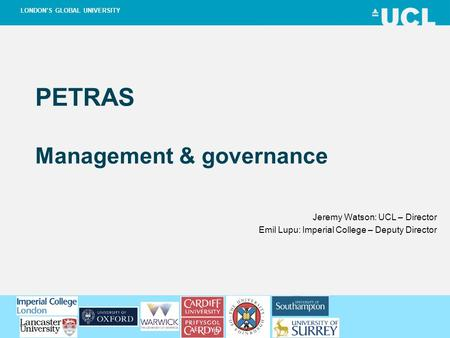 SCIENCE, TECHNOLOGY, ENGINEERING AND PUBLIC POLICY (UCL STEaPP) LONDON'S GLOBAL UNIVERSITY PETRAS Management & governance Jeremy Watson: UCL – Director.