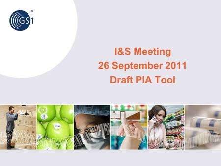 I&S Meeting 26 September 2011 Draft PIA Tool. © 2011 GS1 Agenda Introduction PIA Requirements Background RFID PIA Tool demonstration Next steps for PIA.
