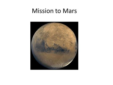 "Mission to Mars. Why Mars? Mars has long been the subject of human interest."" Explore the potential previous and future ability to sustain life Test technology."