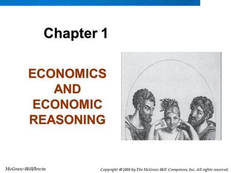McGraw-Hill/Irwin Copyright  2008 by The McGraw-Hill Companies, Inc. All rights reserved. ECONOMICS AND ECONOMIC REASONING Chapter 1.