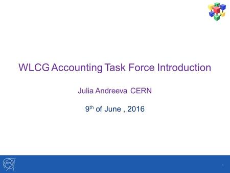 WLCG Accounting Task Force Introduction Julia Andreeva CERN 9 th of June, 2016 1.