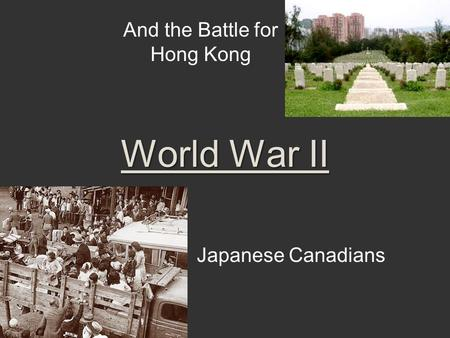 World War II Japanese Canadians And the Battle for Hong Kong.