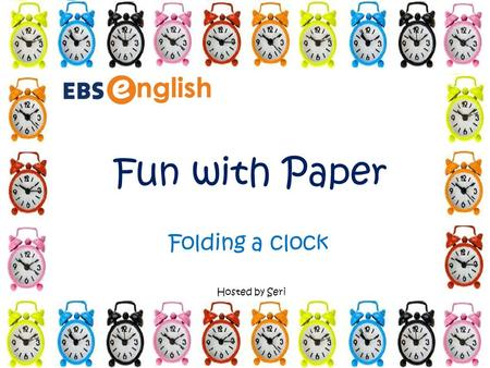 Fun with Paper Hosted by Seri Folding a clock. Telling Time The long hand is the minute hand. The short hand is the hour hand. There are 60 minutes on.
