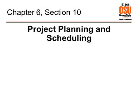 IE 366 Chapter 6, Section 10 Project Planning and Scheduling.