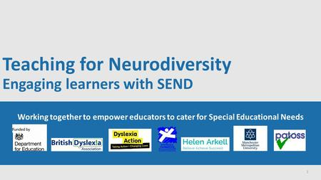 Teaching for Neurodiversity Engaging learners with SEND Working together to empower educators to cater for Special Educational Needs 1.