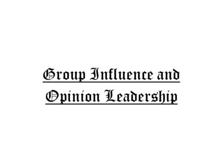 Group Influence and Opinion Leadership. Reference Groups A Reference Group is an Actual or Imaginary Individual or Group Conceived of Having Significant.