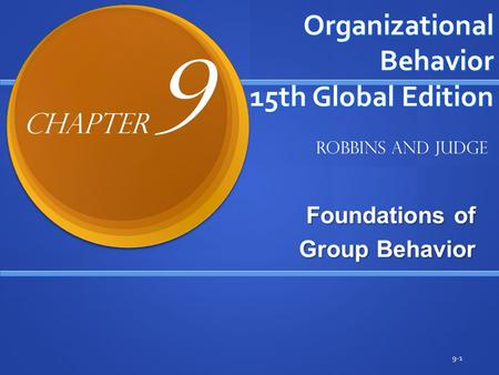 Organizational Behavior 15th Global Edition Foundations of Group Behavior 9-1 Robbins and Judge Chapter 9.