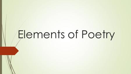 Elements of Poetry. Quick Review: What is Poetry?  Genre of literature that uses sounds, rhythms, and meaning to set the imagination in motion.  Expresses.