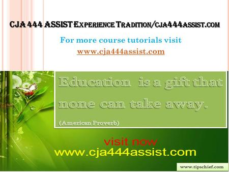 CJA 444 ASSIST E XPERIENCE T RADITION / CJA 444 ASSIST. COM For more course tutorials visit