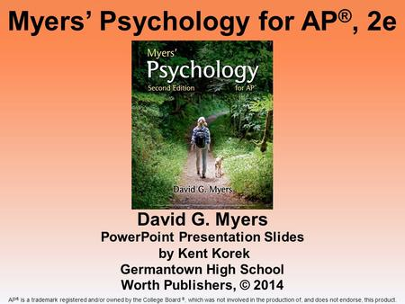 David G. Myers PowerPoint Presentation Slides by Kent Korek Germantown High School Worth Publishers, © 2014 Myers' Psychology for AP ®, 2e AP ® is a trademark.