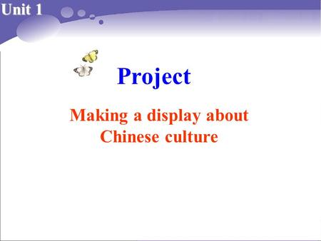 Project Making a display about Chinese culture Unit 1.