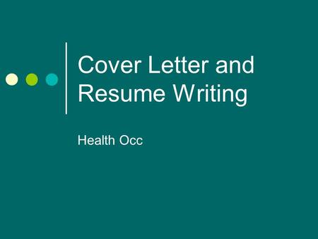 Cover Letter and Resume Writing Health Occ. What is a cover letter? Introduces you and your resume to potential employers or organizations you seek to.