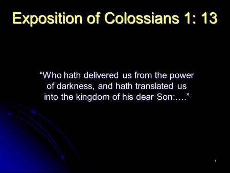 "1 Exposition of Colossians 1: 13 ""Who hath delivered us from the power of darkness, and hath translated us into the kingdom of his dear Son:…."""