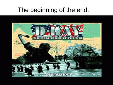 The beginning of the end.. ● D-day began when Germany invaded France. D-day happened on June 6th in 1944. ● This caused the operation Overlord, commenced.