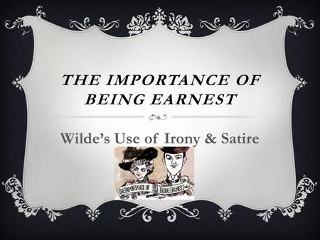 an analysis of irony in the importance of being earnest by oscar wilde The importance of being earnest oscar wilde buy  home literature notes the importance of being earnest act i: part 1 table of contents  analysis wilde.
