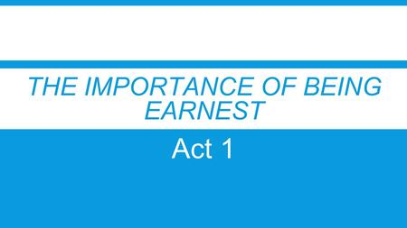 THE IMPORTANCE OF BEING EARNEST Act 1. APOPLEXY (N)- ▪the loss of body function due to a ruptured blood vessel.