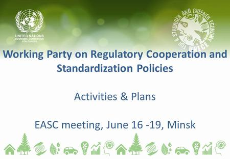 Working Party on Regulatory Cooperation and Standardization Policies Activities & Plans EASC meeting, June 16 -19, Minsk.