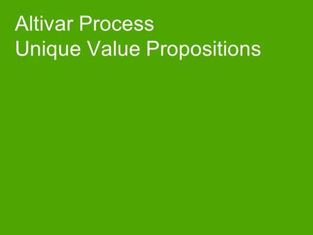Altivar Process Unique Value Propositions. Drives vision Extend drives sales from Transactional to Solutions & Segments Best in Class Products Solutions.