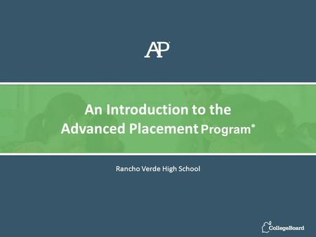 Rancho Verde High School An Introduction to the Advanced Placement Program ®