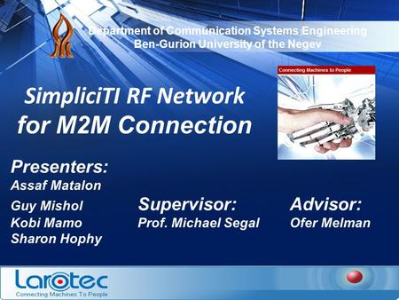 Department of Communication Systems Engineering Ben-Gurion University of the Negev SimpliciTI RF Network for M2M Connection Presenters: Assaf Matalon Guy.