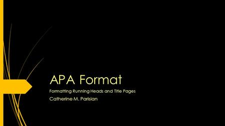 APA Format Formatting Running Heads and Title Pages Catherine M. Parisian.