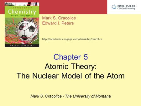Mark S. Cracolice Edward I. Peters  Mark S. Cracolice The University of Montana Chapter 5 Atomic Theory: