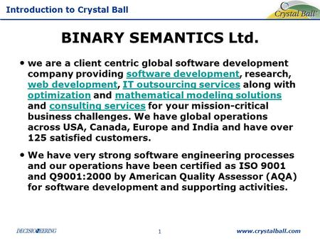Introduction to Crystal Ball BINARY SEMANTICS Ltd. we are a client centric global software development company providing software development, research,