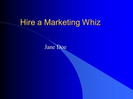 Hire a Marketing Whiz Jane Doe. Personal Data and Education l 10000 142 Street l Miami, Florida 33176 l (305) 284-0000 l AA - Miami-Dade Community College,