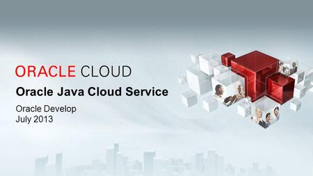 Oracle Java Cloud Service Oracle Develop July 2013.