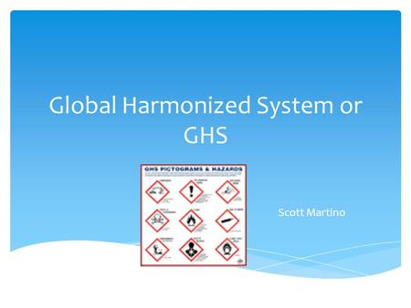 Global Harmonized System or GHS Scott Martino. Albert Einstein.