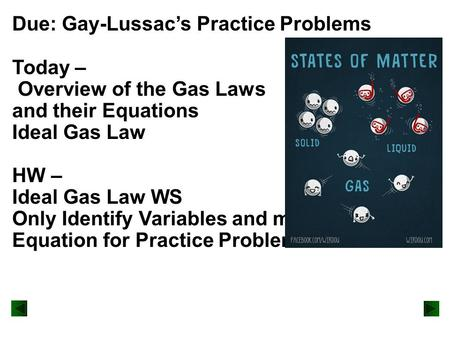 Due: Gay-Lussac's Practice Problems Today – Overview of the Gas Laws and their Equations Ideal Gas Law HW – Ideal Gas Law WS Only Identify Variables and.