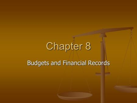 Chapter 8 Budgets and Financial Records. Preparing a Budget Budget = Spending and saving plan Budget = Spending and saving plan Income = Expenses Income.