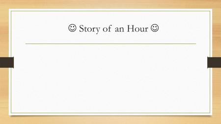"Story of an Hour. E.O.C. Multiple choice questions. Constructive response. Read ""The Story of an Hour"" Review Game Multiple Choice Questions https://www.youtube.com/watch?v=9C7Q8N_IXo8."