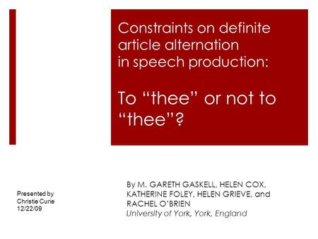"Constraints on definite article alternation in speech production: To ""thee"" or not to ""thee""? By M. GARETH GASKELL, HELEN COX, KATHERINE FOLEY, HELEN GRIEVE,"
