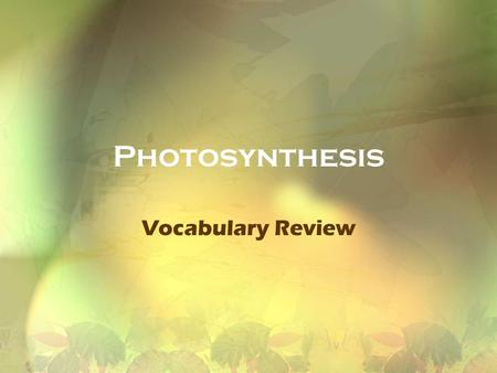 Photosynthesis Vocabulary Review. The process by which light is used by chloroplasts to make sugar Photosynthesis.