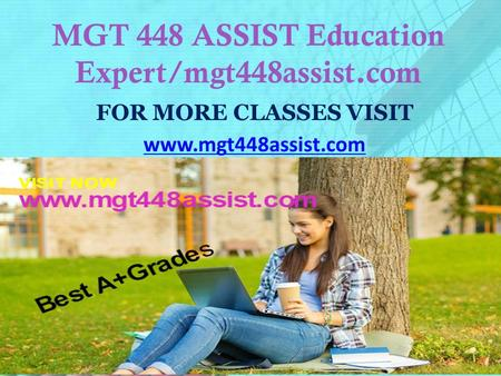 MGT 448 ASSIST Education Expert/mgt448assist.com FOR MORE CLASSES VISIT